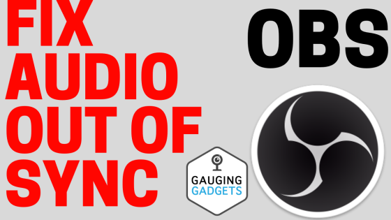 Fix Audio Out of Sync in OBS Studio | Gauging Gadgets