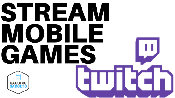 Stream Mobile Games to Twitch with Streamlabs | Gauging Gadgets
