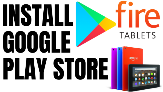 Install Google Play Store on Amazon Fire Tablet
